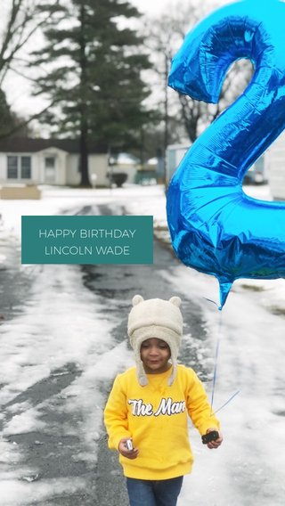HAPPY BIRTHDAY LINCOLN WADE