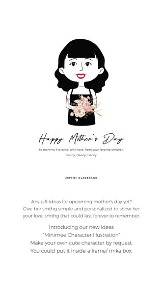 """Introducing our new ideas """"Minimee Character Illustration"""" Make your own cute character by request. You could put it inside a frame/ mika box. Any gift ideas for upcoming mother's day yet? Give her smthg simple and personalized to show her your love, smthg that could last forever to remember."""