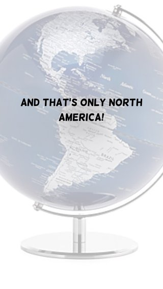 And that's only North America!