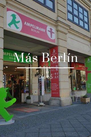 Más Berlín Día 65