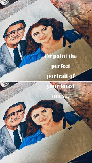 Or paint the perfect portrait of your loved ones...