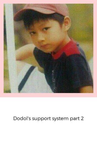 Dodol's support system part 2
