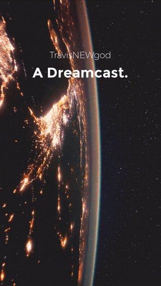 A Dreamcast. TravisNEWgod