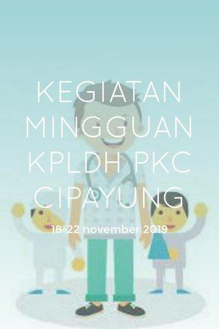 KEGIATAN MINGGUAN KPLDH PKC CIPAYUNG 18-22 november 2019