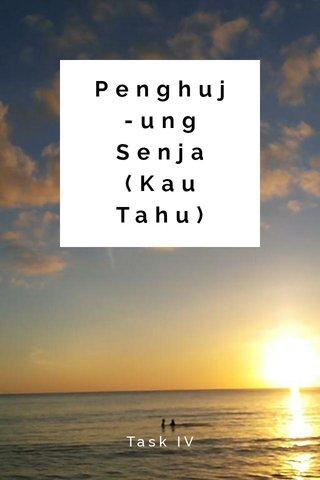 Penghuj-ung Senja (Kau Tahu) Task IV