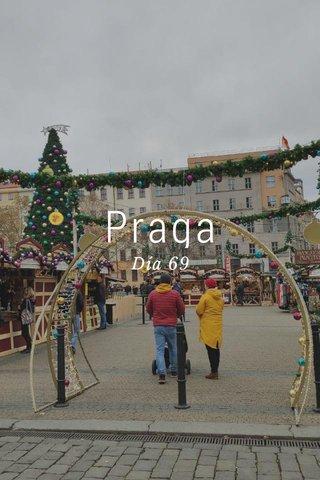 Praga Día 69