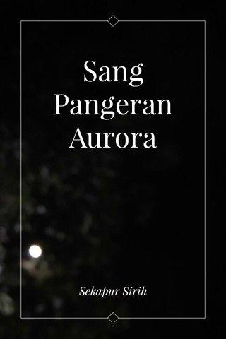 Sang Pangeran Aurora Sekapur Sirih