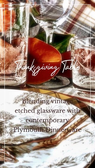 Thanksgiving Table Blending vintage etched glassware with contemporary Plymouth Dinnerware