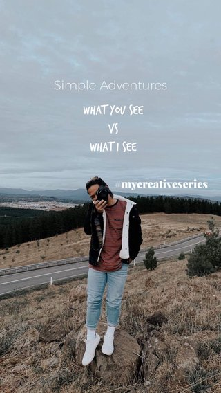 What you see Vs What I see Simple Adventures #mycreativeseries