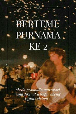 BERTEMU PURNAMA KE 2 abelia pramudia nareswari yang dikenal sebagai 'abeng' ( gadis virtual )