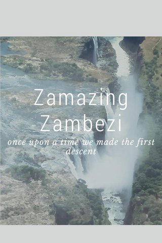 Zamazing Zambezi once upon a time we made the first descent