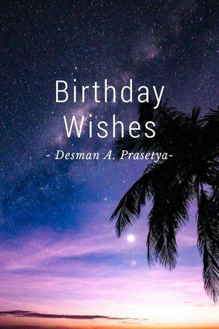 Birthday Wishes - Desman A. Prasetya-