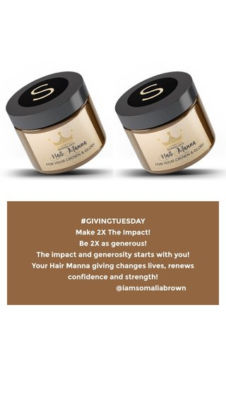 #GIVINGTUESDAY Make 2X The Impact! Be 2X as generous! The impact and generosity starts with you! Your Hair Manna giving changes lives, renews confidence and strength! @iamsomaliabrown