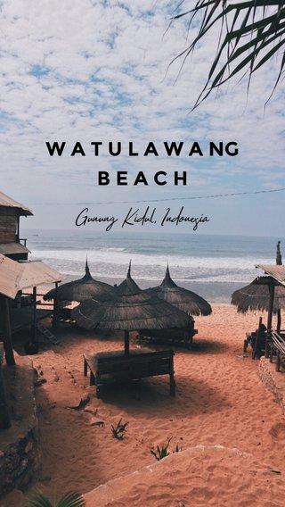 W A T U L A W A NG B E A C H Gunung Kidul, Indonesia