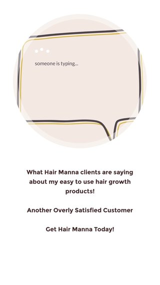 What Hair Manna clients are saying about my easy to use hair growth products! Another Overly Satisfied Customer Get Hair Manna Today!