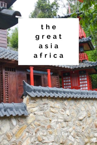 the great asia africa japanees culture