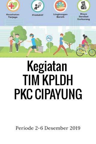 Kegiatan TIM KPLDH PKC CIPAYUNG Periode 2-6 Desember 2019