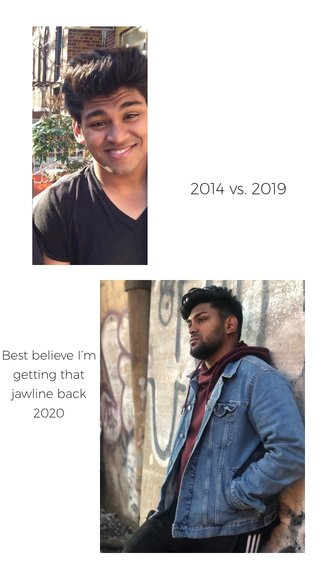2014 vs. 2019 Best believe I'm getting that jawline back 2020