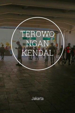 TEROWONGAN KENDAL Jakarta