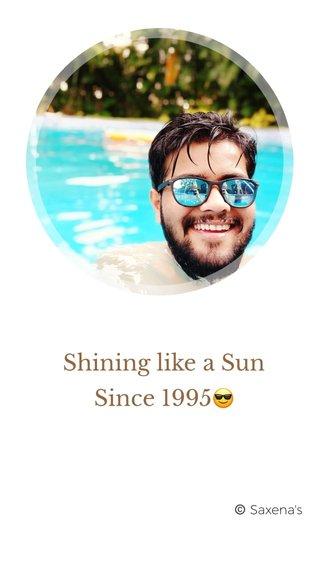 Shining like a Sun Since 1995😎 ©️ Saxena's