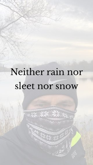 Neither rain nor sleet nor snow