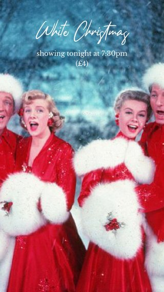White Christmas showing tonight at 7:30pm (£4)