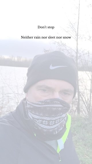 Don't stop Neither rain nor sleet nor snow