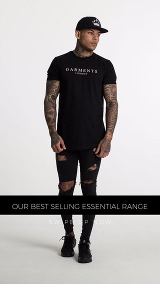 OUR BEST SELLING ESSENTIAL RANGE SWIPE UP NOW
