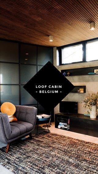 LOOF CABIN - BELGIUM -