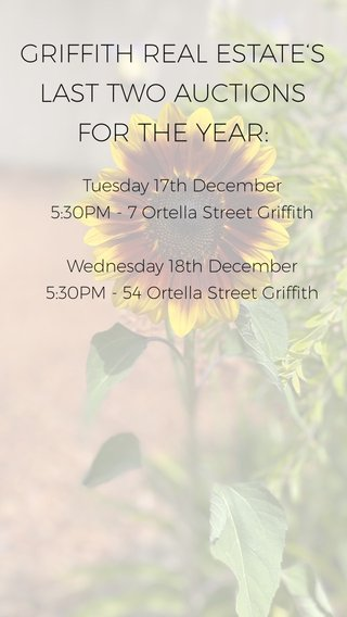 GRIFFITH REAL ESTATE'S LAST TWO AUCTIONS FOR THE YEAR: Tuesday 17th December 5:30PM - 7 Ortella Street Griffith Wednesday 18th December 5:30PM - 54 Ortella Street Griffith