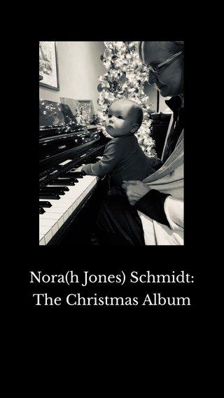 Nora(h Jones) Schmidt: The Christmas Album