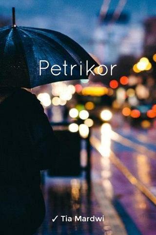 Petrikor ✓ Tia Mardwi