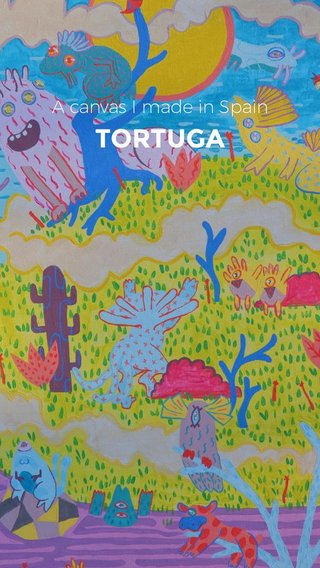 TORTUGA A canvas I made in Spain