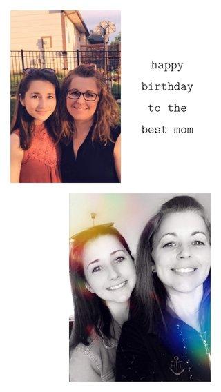 happy birthday to the best mom