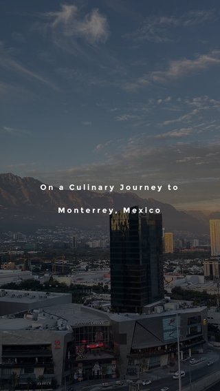 On a Culinary Journey to Monterrey, Mexico