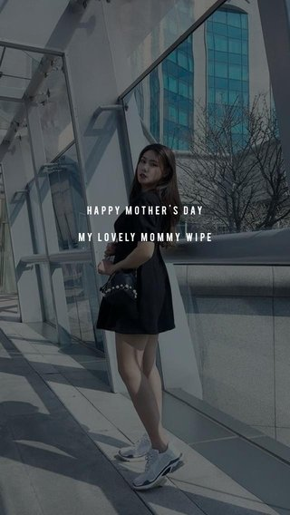 Happy Mother's Day my lovely mommy wipe