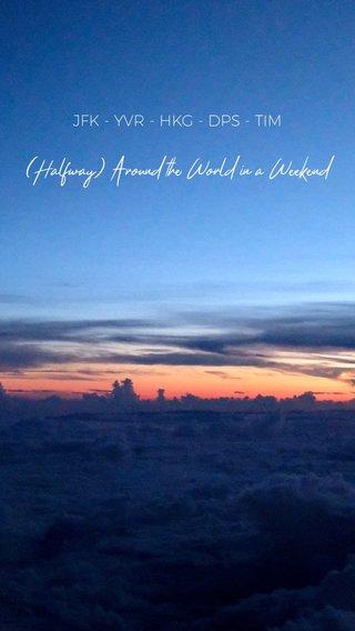 (Halfway) Around the World in a Weekend JFK - YVR - HKG - DPS - TIM