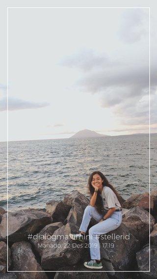 #dialogmalamini #stellerid Manado, 22 Des 2019   17:19