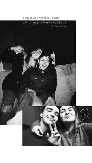 Feliços 21 anys al teu costat per compartir tota la vida junts t'estimo bro
