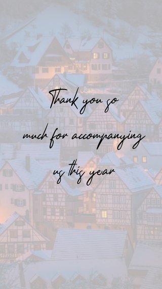 Thank you so much for accompanying us this year