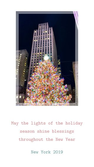 May the lights of the holiday season shine blessings throughout the New Year New York 2019