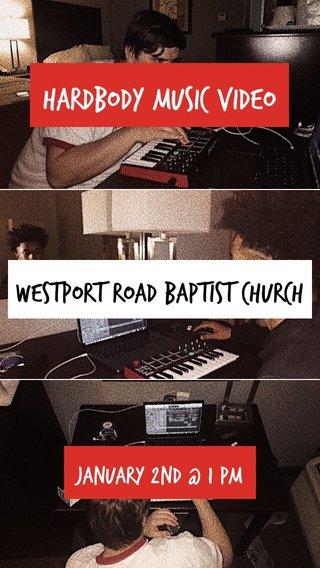 HARDBODY MUSIC VIDEO WESTPORT ROAD BAPTIST CHURCH JANUARY 2ND @ 1 PM