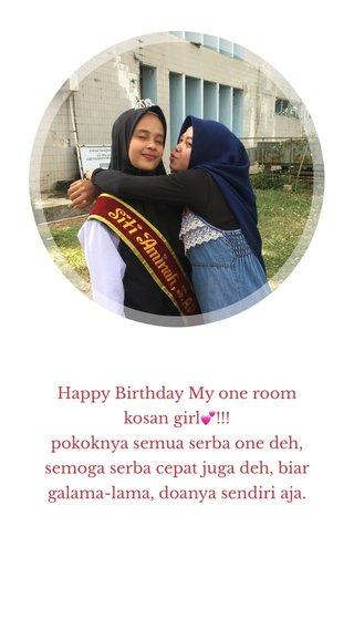 Happy Birthday My one room kosan girl💕!!! pokoknya semua serba one deh, semoga serba cepat juga deh, biar galama-lama, doanya sendiri aja.