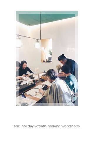 and holiday wreath making workshops.