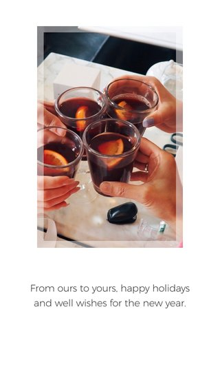 From ours to yours, happy holidays and well wishes for the new year.