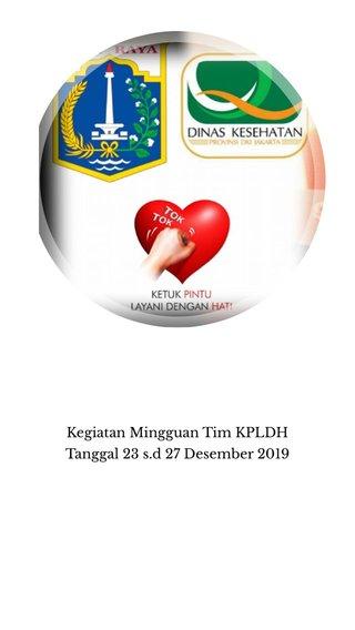 Kegiatan Mingguan Tim KPLDH Tanggal 23 s.d 27 Desember 2019