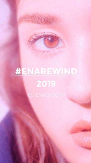 #ENAREWIND 2019 by. ENA01SOMI