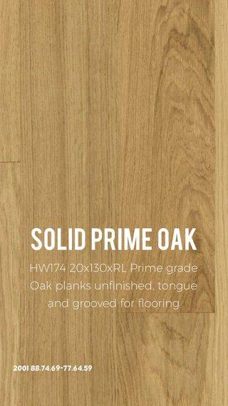 Solid Prime Oak HW174 20x130xRL Prime grade Oak planks unfinished, tongue and grooved for flooring 2001 88.74.69-77.64.59