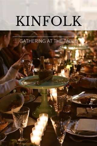 KINFOLK ____________________________________ GATHERING AT THE TABLE
