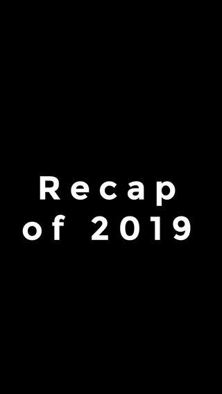 Recap of 2019